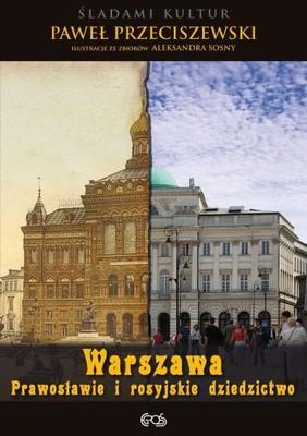 Paweł Przeciszewski - Warszawa. Prawosławie i Rosyjskie Dziedzictwo