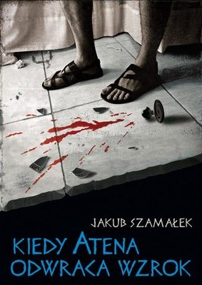 Jakub Szamałek - Kiedy Atena odwraca wzrok