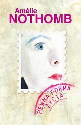 Amelie Nothomb - Pewna Forma Życia / Amelie Nothomb - Une Forme De Vie