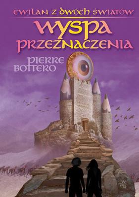 Pierre Bottero - Wyspa Przeznaczenia / Pierre Bottero - L'ile du destin
