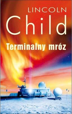 Lincoln Child - Terminalny Mróz / Lincoln Child - Terminal Freeze