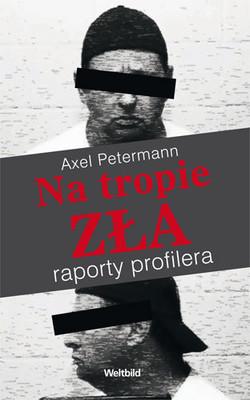 Axel Petermann - Na Tropie Zła. Raporty Profilera