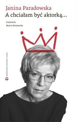 Janina Paradowska, Marta Stremecka - Janina Paradowska. A Chciałam Być Aktorką