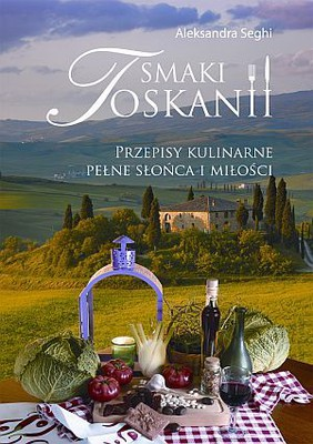 Aleksandra Seghi - Smaki Toskanii