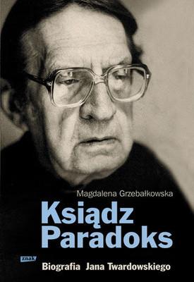 Magdalena Grzebałkowska - Ksiądz Paradoks. Biografia Jana Twardowskiego
