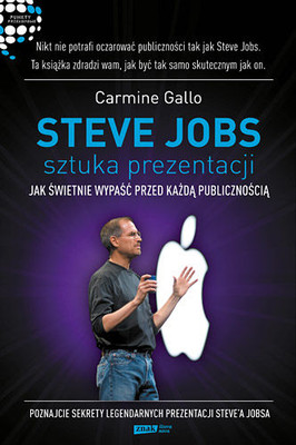 Carmine Gallo - Steve Jobs: Sztuka Prezentacji. Jak Świetnie Wypaść Przed Każdą Publicznością / Carmine Gallo - The Presentation Secrets of Steve Jobs. How to Be Insanely Great in Front of Any Audience