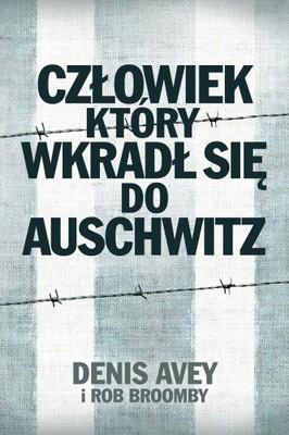 Denis Avey, Rob Broomby - Człowiek Który Wkradł się do Auschwitz