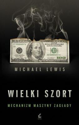 Michael Lewis - Wielki Szort. Mechanizm Maszyny Zagłady / Michael Lewis - The Big Short: Inside the Doomsday Machine