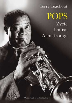 Terry Teachout - Pops. Życie Louisa Armstronga / Terry Teachout - Pops: A Life of Louis Armstrong
