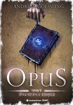 Andreas Goessling - Opus. Tom 1. Zakazana Księga