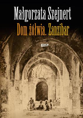 Małgorzata Szejnert - Dom żółwia. Zanzibar