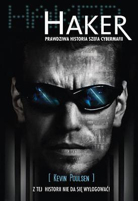 Kevin Poulsen - Haker. Prawdziwa historia szefa cybermafii / Kevin Poulsen - Kingpin. How One Hacker Took over The Billion Dollar Cyber Crime Underground