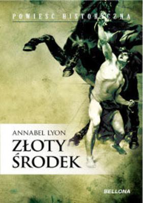 Annabel  Lyon - Złoty środek / Annabel  Lyon - The Golden Mean