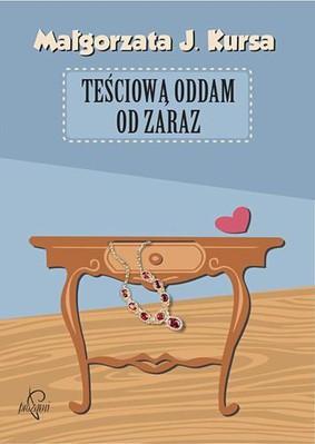 Małgorzata J. Kursa - Teściową oddam od zaraz