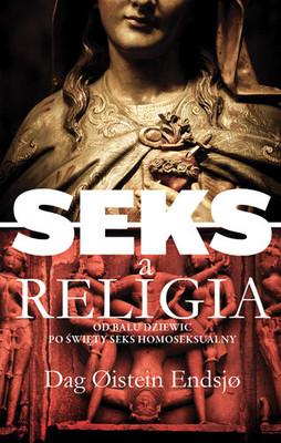 Dag Oistein Endsjo - Seks a religia. Od balu dziewic po święty seks homoseksualny / Dag Oistein Endsjo - Sex og religion. Fra jomfruball til hellig homosex