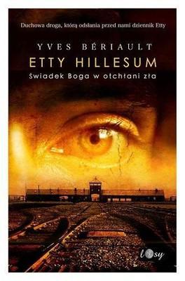 Yves Beriault - Etty Hillesum. Świadek Boga w otchłani zła świadek boga w otchłani zła