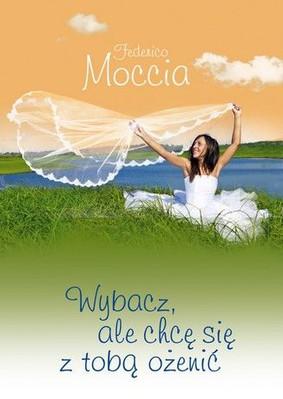 Federico Moccia - Wybacz, ale chcę się z tobą ożenić / Federico Moccia - Scusa ma ti voglio sposare