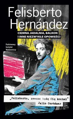 Felisberto Hernández - Ciemna jadalnia, balkon i inne niezwykłe opowieści / Felisberto Hernández - Obras completas, vol. I–III