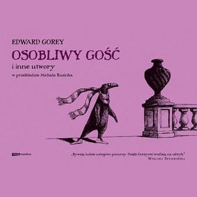 Edward Gorey - Osobliwy gość i inne utwory