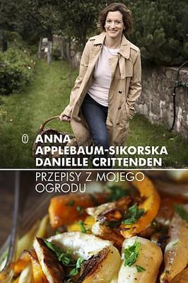 Anne Applebaum-Sikorska, Danielle Crittenden - Przepisy z mojego ogrodu