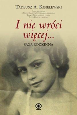 Tadeusz Kisielewski - I nie wróci więcej. Saga rodzinna