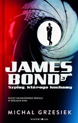 Michał Grzesiek - James Bond szpieg którego kochamy