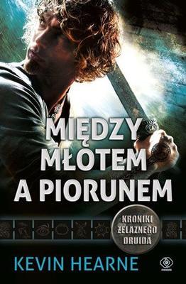Kevin Hearne - Między młotem a piorunem / Kevin Hearne - Hammered
