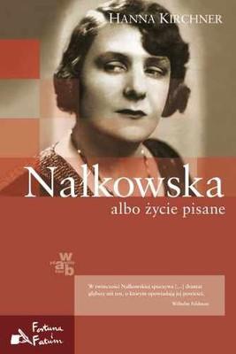 Hanna Kirchner - Nałkowska albo życie pisane