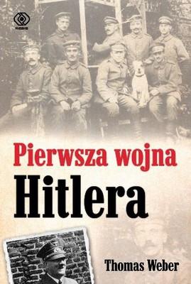 Thomas Weber - Pierwsza wojna Hitlera / Thomas Weber - Hitler's First War