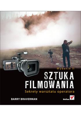 Barry Braverman - Sztuka filmowania. Sekrety warsztatu operatora. Wydanie II / Barry Braverman - Video Shooter, Second Edition: Storytelling with HD Cameras