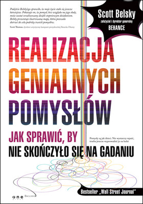 Scott Belsky - Realizacja genialnych pomysłów. Jak sprawić, by nie skończyło się na gadaniu / Scott Belsky - Making Ideas Happen: Overcoming the Obstacles Between Vision and Reality