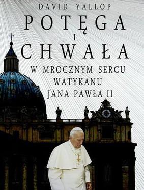 David Yallop - Potęga i chwała. W mrocznym sercu Watykanu Jana Pawła II