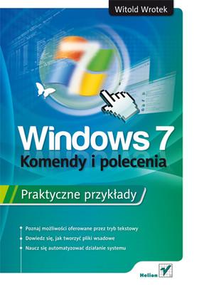 Witold Wrotek - Windows 7. Komendy i polecenia. Praktyczne przykłady