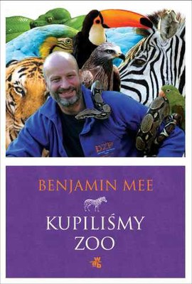 Benjamin Mee - Kupiliśmy zoo / Benjamin Mee - We Bought a Zoo. The Amazing True Story of a Broken-down Zoo, and the 200 Animals That Changed a Family Forever