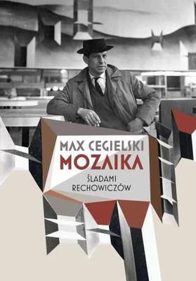 Max Cegielski - Mozaika. Śladami Rechowiczów