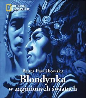 Beata Pawlikowska - Blondynka w zaginionych światach