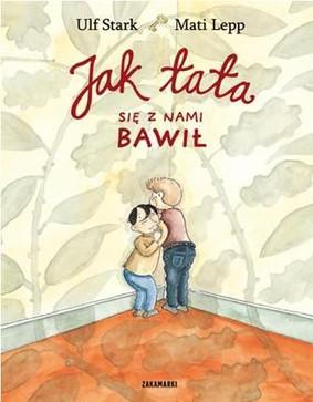Ulf Stark - Jak tata się z nami bawił / Ulf Stark - Kvallen nar pappa lekte