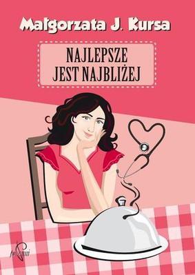 Małgorzata J. Kursa - Najlepsze jest najbliżej