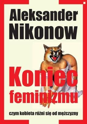 Aleksander Nikonow - Koniec feminizmu, czyli czym kobieta różni się od mężczyzny