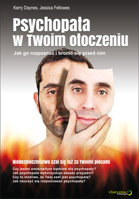 Kerry Daynes, Jessica Fellowes - Psychopata w Twoim otoczeniu. Jak go rozpoznać i bronić się przed nim / Kerry Daynes, Jessica Fellowes - The Devil You Know: Looking Out for the Psycho in Your Life