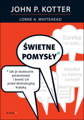 John P. Kotter, Lorne A. Whitehead - Świetne pomysły. Jak je skutecznie prezentować i bronić ich przed destrukcyjną krytyką / John P. Kotter, Lorne A. Whitehead - Buy-In: Saving Your Good Idea from Getting Shot Down
