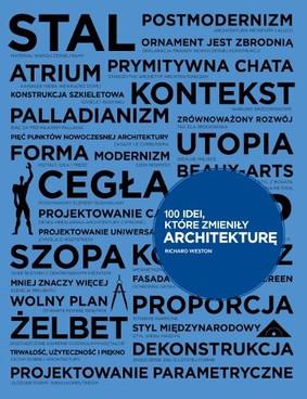 Richard Weston - 100 idei, które zmieniły architekturę / Richard Weston - 100 Ideas That Changed Architecture