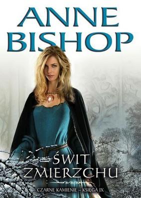 Anne Bishop - Świt Zmierzchu. Czarne Kamienie. Księga IX