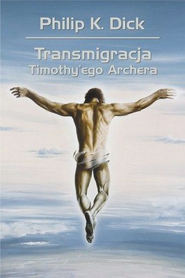 Philip K. Dick - Transmigracja Timothy'ego Archera / Philip K. Dick - The Transmigration of Timothy Archer