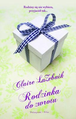 Claire LaZebnik - Rodzinka do zwrotu / Claire LaZebnik - Families and Other Nonreturnable Gifts