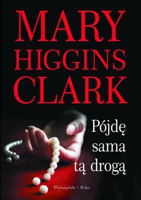 Mary Higgins Clark - Pójdę sama tą drogą / Mary Higgins Clark - I'll Walk Alone
