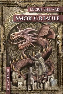 Lucius Shepard - Smok Griaule / Lucius Shepard - The Dragon Griaule