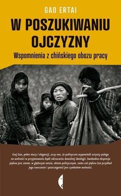 Gao Ertai - W poszukiwaniu ojczyzny. Wspomnienia z chińskiego obozu pracy / Gao Ertai - In Search of My Homeland. A Memoir of a Chinese Labor Camp
