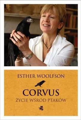 Esther Woolfson - Corvus. Życie wśród ptaków / Esther Woolfson - Corvus. A Life With Birds