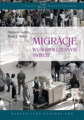Stephen Castles, Mark J. Miller - Migracje we współczesnym świecie / Stephen Castles, Mark J. Miller - The Age of Migration. International Population Movements in the Modern World